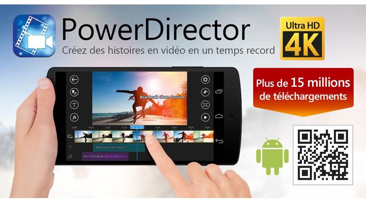 PowerDirector, la première application Android à prendre en charge les vidéos 4K